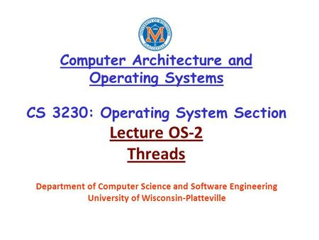 Computer Architecture and Operating Systems CS 3230: Operating System Section Lecture OS-2 Threads Department of Computer Science and Software Engineering.