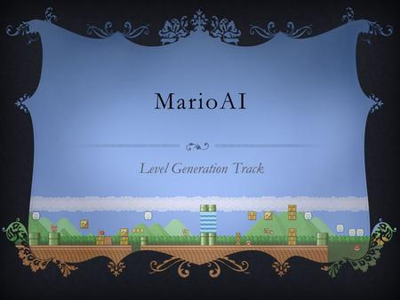 MarioAI Level Generation Track. COMPETITION GOALS  Create an automatic level generator for Infinite Mario Bros.  Levels should be randomly generated.