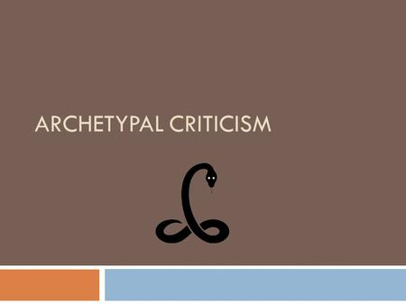 ARCHETYPAL CRITICISM. Archetypal Criticism  The word archetype is from the Greek arkhetupon, first mold or model, in the meaning of being the initial.