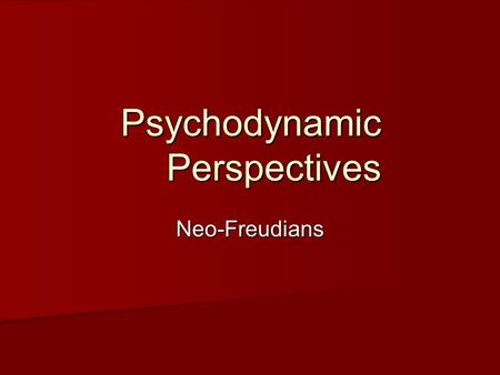 "Psychodynamic Perspectives Neo-Freudians. Karen Horney theory of neurosis theory of neurosis –according to Horney, a means of ""interpersonal control and."