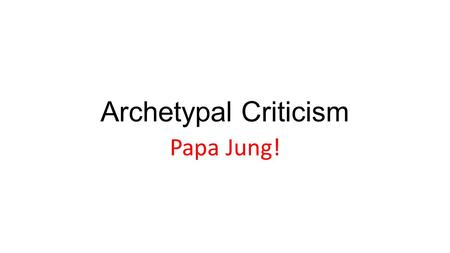 Archetypal Criticism Papa Jung!. Differences Between Freud and Jung Most of Jung's assumptions of his analytical psychology reflect his theoretical.