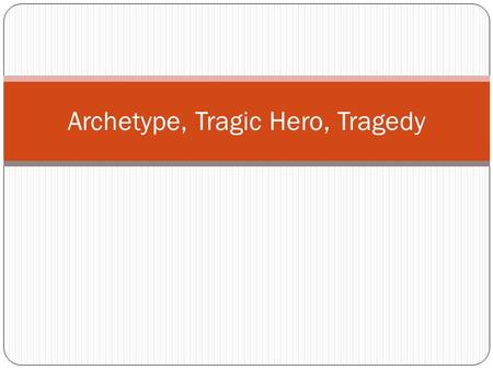 Archetype, Tragic Hero, Tragedy. Name: ____________________ Date: __________________ Topic: ____________________ Cues (Main Points):Notes (Supporting.