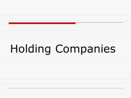Holding Companies. Meaning of Holding Companies When a company acquires majority of shares (more than 50%) in the ownership or is in a position to control.