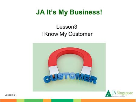 Lesson 3 I Know My Customer JA It's My Business!.