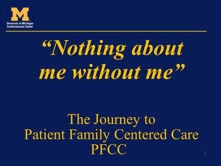 "The Journey to Patient Family Centered Care PFCC 1 ""Nothing about me without me"""