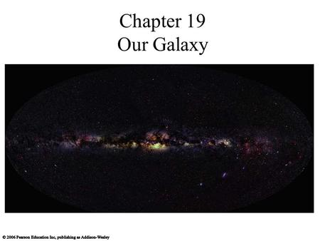 Chapter 19 Our Galaxy. 19.1 The Milky Way Revealed Our goals for learning What does our galaxy look like? How do stars orbit in our galaxy?