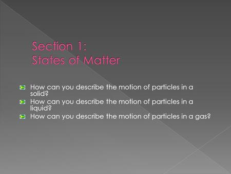How can you describe the motion of particles in a solid? How can you describe the motion of particles in a liquid? How can you describe the motion of particles.