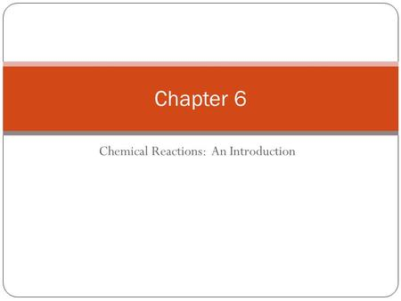 Chemical Reactions: An Introduction Chapter 6. 6.1 Evidence for a Chemical Reaction.