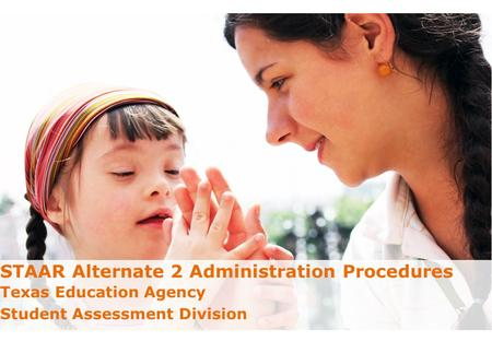 STAAR Alternate 2 Administration Procedures Texas Education Agency Student Assessment Division DRAFT Texas Education Agency - Student Assessment Division1.