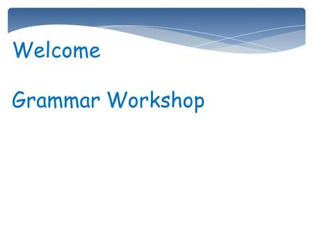 Welcome Grammar Workshop. Key Areas of Grammar Teaching in Foundation stage. Speaking They use language in the past, present and future form accurately.