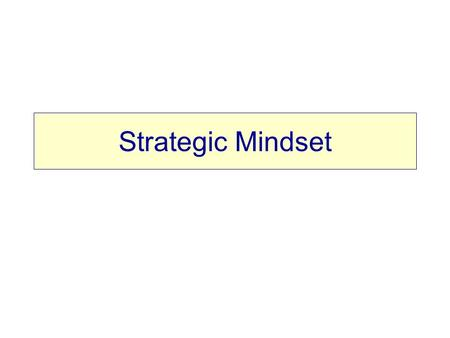 Strategic Mindset. Internalizing a mindset geared to creating great marketing strategies Objective.