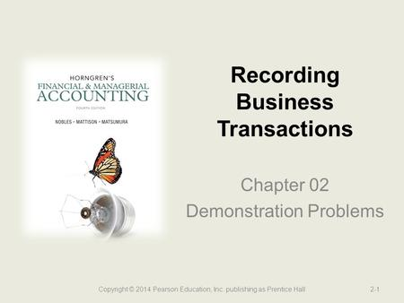 Chapter 02 Demonstration Problems Recording Business Transactions Copyright © 2014 Pearson Education, Inc. publishing as Prentice Hall2-1.