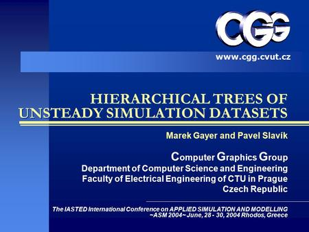 HIERARCHICAL TREES OF UNSTEADY SIMULATION DATASETS Marek Gayer and Pavel Slavík C omputer G raphics G roup Department of Computer Science and Engineering.