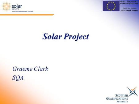Solar Project Graeme Clark SQA. Solar Project Scottish Online Assessment Resources Develop and deliver significant numbers of online summative assessments.