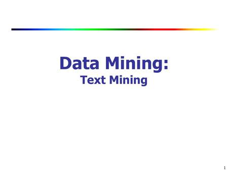 1 Data Mining: Text Mining. 2 Data Mining / Knowledge Discovery Structured Data Multimedia Free Text Hypertext HomeLoan ( Loanee: Frank Rizzo Lender: