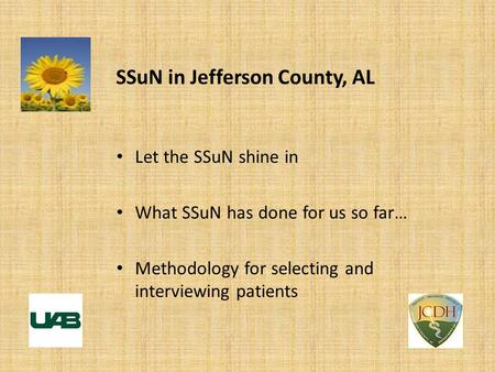 SSuN in Jefferson County, AL Let the SSuN shine in What SSuN has done for us so far… Methodology for selecting and interviewing patients.