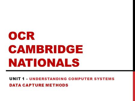 OCR CAMBRIDGE NATIONALS UNIT 1 - UNDERSTANDING COMPUTER SYSTEMS DATA CAPTURE METHODS.