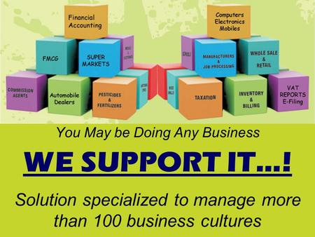 You May be Doing Any Business WE SUPPORT IT…! Solution specialized to manage more than 100 business cultures.