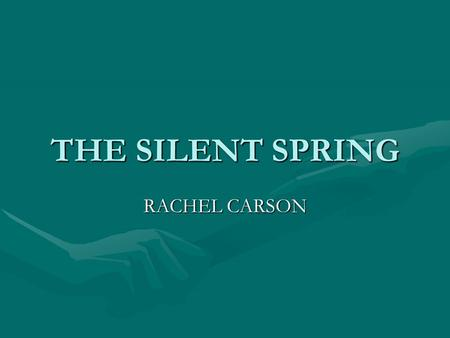 "THE SILENT SPRING RACHEL CARSON. The chemicals and their impact: 1 of 2 The American government's ""predator and pest control programmesThe American."