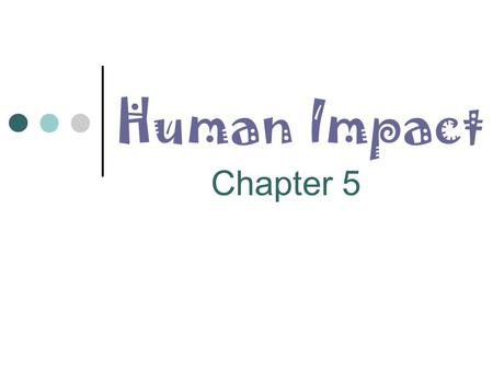 Human Impact Chapter 5. Loss of Biodiversity Biodiversity—variety of life in an area Tropical regions contain two-thirds of all land species Number of.