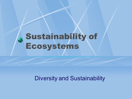 Sustainability of Ecosystems Diversity and Sustainability.