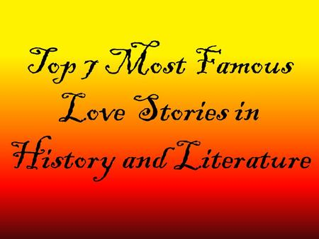 Top 7 Most Famous Love Stories in History and Literature.