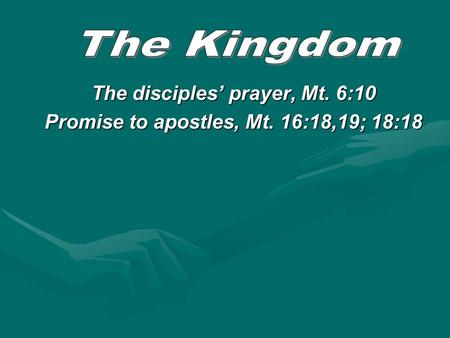 The disciples' prayer, Mt. 6:10 Promise to apostles, Mt. 16:18,19; 18:18.