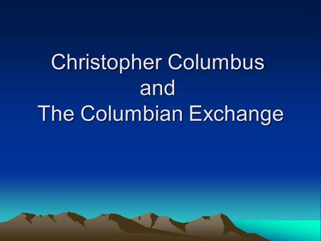 Christopher Columbus and The Columbian Exchange. Ships Sailed for Spain because Italy said no 3 ships: –Nina –Pinta –Santa Marie.