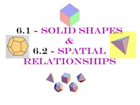 6.1 - Solid Shapes & Spatial Relationships