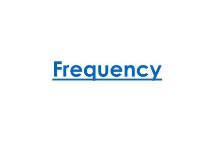 Frequency. Frequency Looking at how often something occurs in context.