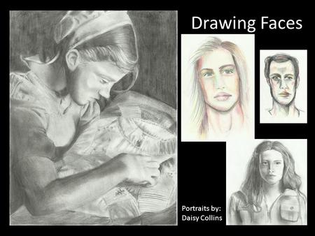 Drawing Faces Portraits by: Daisy Collins