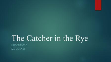 The Catcher in the Rye Chapters 2-7 Ms. De La O.