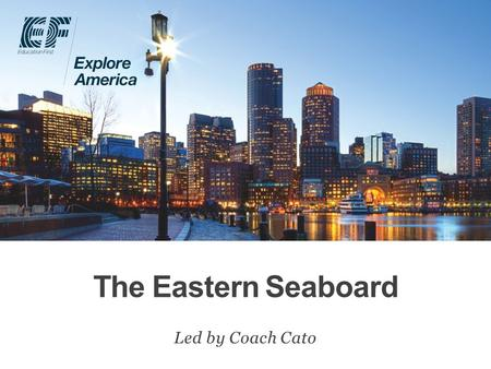 The Eastern Seaboard Led by Coach Cato. Why travel? Meet EF Explore America Our itinerary What's included on our tour Overview Protection plan Your payment.