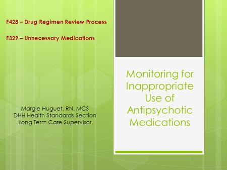 Monitoring for Inappropriate Use of Antipsychotic Medications F428 – Drug Regimen Review Process F329 – Unnecessary Medications Margie Huguet, RN, MCS.