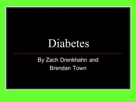 Diabetes By Zach Drenkhahn and Brendan Town. Diabetes Also called diabetes mellitus. Among the top 10 killers of U.S. adults and the leading cause of.