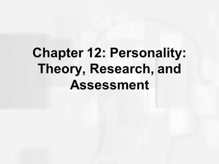 Chapter 12: Personality: Theory, Research, and Assessment.