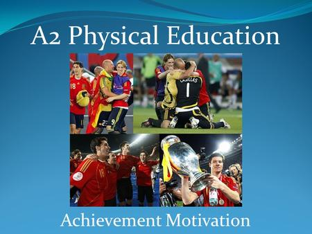Achievement Motivation A2 Physical Education.