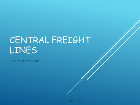 CENTRAL FREIGHT LINES Forklift Accidents Feb2015.