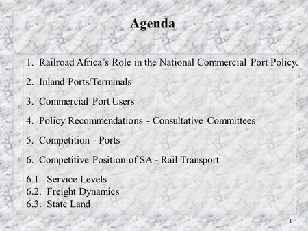 1 Agenda 1. Railroad Africa's Role in the National Commercial Port Policy. 2. Inland Ports/Terminals 3. Commercial Port Users 4. Policy Recommendations.