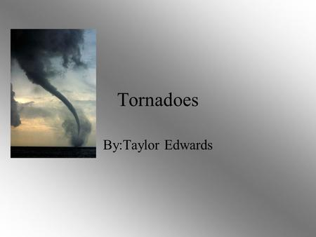 Tornadoes By:Taylor Edwards. How they are Formed Before thunderstorms develop, a change in wind direction and an increase in wind speed with increasing.