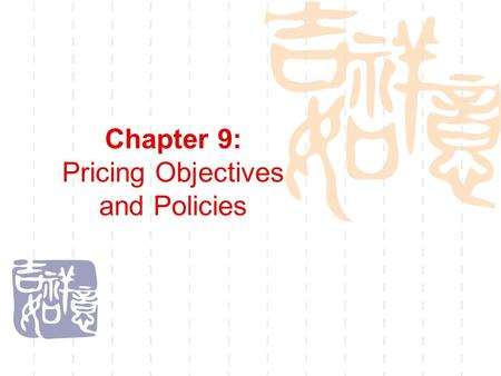 Chapter 9: Pricing Objectives and Policies. Pricing  Chapter objective Chapter objective  What is price? What is price?  Strategic dimensions Strategic.