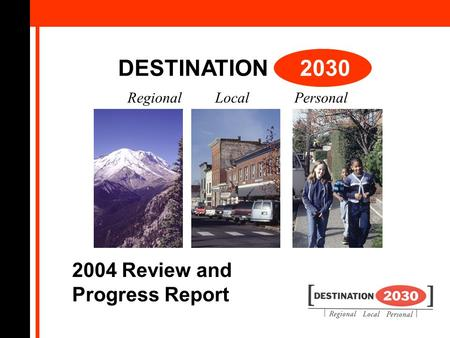 DESTINATION 2030 Regional Local Personal 2004 Review and Progress Report.