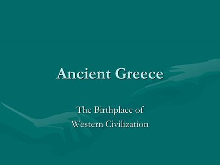 Ancient Greece The Birthplace of Western Civilization.