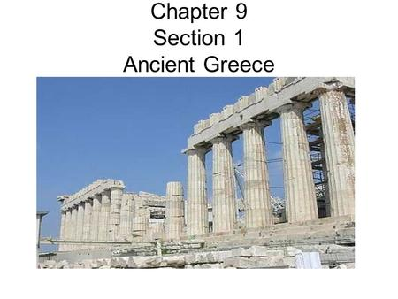 Chapter 9 Section 1 Ancient Greece. Geography of Greece Describe the geography of Greece.
