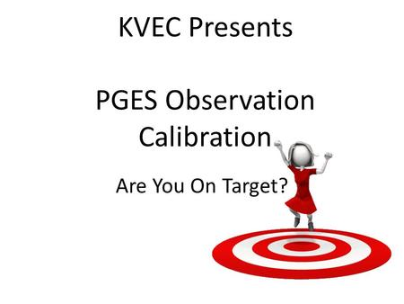KVEC Presents PGES Observation Calibration Are You On Target?