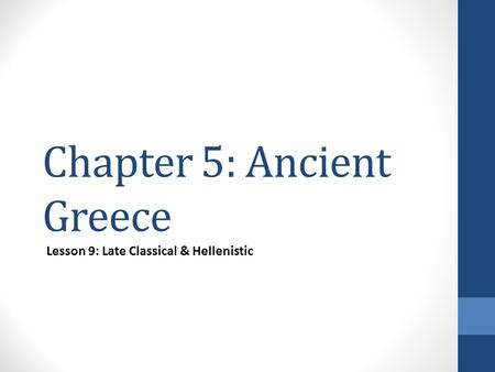Chapter 5: Ancient Greece Lesson 9: Late Classical & Hellenistic.