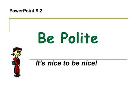 Be Polite It's nice to be nice! PowerPoint 9.2. Thank you / Sorry + for We use gerunds (-ing words) or nouns after for. Thank you I want to thank you.