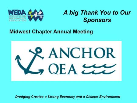 Dredging Creates a Strong Economy and a Cleaner Environment A big Thank You to Our Sponsors Midwest Chapter Annual Meeting.