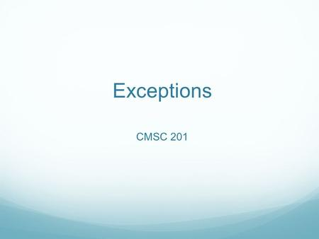Exceptions CMSC 201. Overview Exceptions are run-time errors, especially ones that the programmer cannot predict.  example 1: division by zero  example.