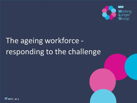 @NHS_WLG The ageing workforce - responding to the challenge.